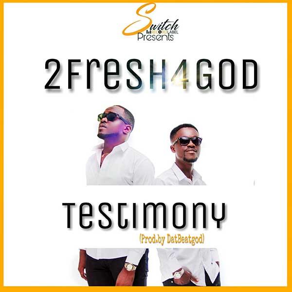 MUSIC: 2Fresh4God- TESTIMONY-| Download |