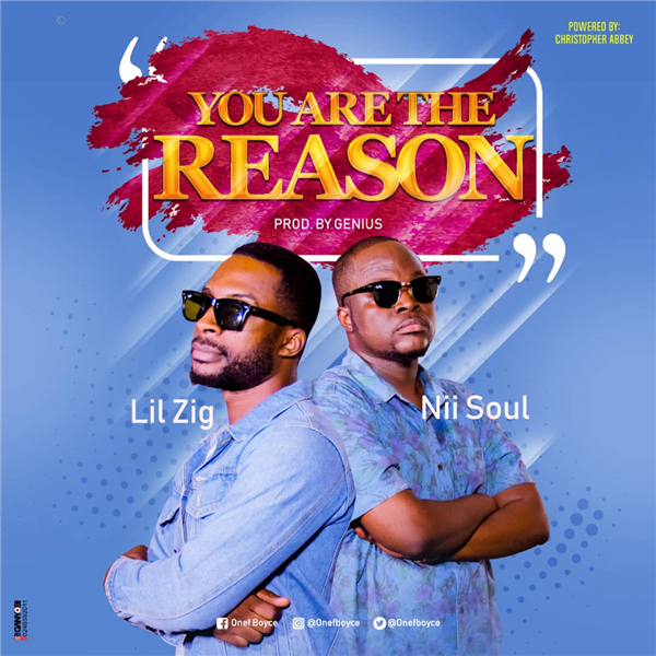 MUSIC: Nii Soul X Lil Zig – YOU ARE THE REASON | Download |