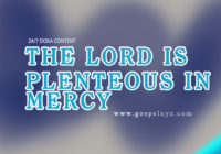 24/7 DOXA Content 2019 WEDNESDAY, 13th February THE LORD IS PLENTEOUS IN MERCY