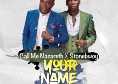 MUSIC: Call Me Nazareth Ft. StoneBwoy -YOUR NAME| Download |