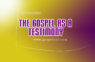 24/7 DOXA Content 2019 FRIDAY, 22nd March-THE GOSPEL AS A TESTIMONY