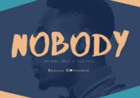 MUSIC: Daniel Foli  x Nii Soul- NOBODY | Download