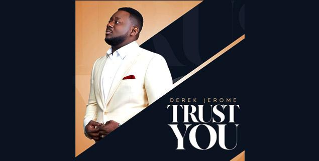 """derek jerome Derek Jerome Releases A Classic Single """"TRUST YOU"""" (Video) Derek Jerome"""