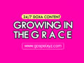 24/7 DOXA Content 2019 WEDNESDAY, 18th September-GROWING IN THE GRACE