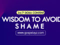 24/7 DOXA Content 2019 MONDAY, 14th October -WISDOM TO AVOID SHAME
