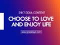 24/7 DOXA Content 2019 FRIDAY, 29th November-CHOOSE TO LOVE AND ENJOY LIFE