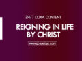 24/7 DOXA Content 2019 TUESDAY, 3rd December-REIGNING IN LIFE BY CHRIST