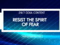 24/7 DOXA Content 2019 FRIDAY, 6th December-RESIST THE SPIRIT OF FEAR
