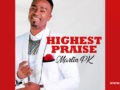 WORSHIP Song: Martin PK – Highest Praise | Download |
