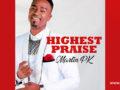 WORSHIP Song: Martin PK – Highest Praise | Download |