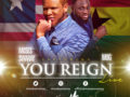 MUSIC: Moses Swaray – You Reign (featuring MOG) |Download |