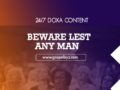 24/7 DOXA Content, 24th February-BEWARE LEST ANY MAN