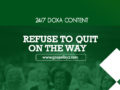 24/7 DOXA Content, 19th February-REFUSE TO QUIT ON THE WAY