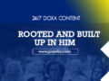 24/7 DOXA Content, 22nd February-ROOTED AND BUILT UP IN HIM