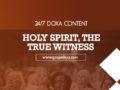 24/7 DOXA Content, 8th February-HOLY SPIRIT, THE TRUE WITNESS