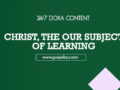 24/7 DOXA Content, 22nd March-CHRIST, THE SUBJECT OF LEARNING