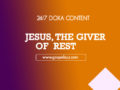 24/7 DOXA Content, 21st March-JESUS, THE GIVER OF REST