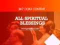 24/7 DOXA Content, 17th March-ALL SPIRITUAL BLESSINGS