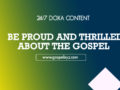 24/7 DOXA Content, 30th March-BE PROUD AND THRILLED ABOUT THE GOSPEL
