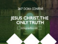 24/7 DOXA Content, 7th April -JESUS CHRIST, THE ONLY TRUTH