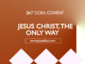 24/7 DOXA Content, 6th April-JESUS CHRIST, THE ONLY WAY
