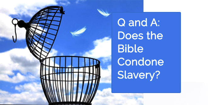 Q & A: Does the Bible Condone Slavery?
