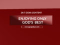 24/7 DOXA Content, 28th May-ENJOYING ONLY GOD'S BEST