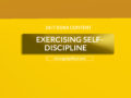 24/7 DOXA Content, 29th May-EXERCISING SELF-DISCIPLINE
