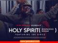 MUSIC: Fire Nation Worship – Holy Spirit – Feat. IBK Singz | Video +Audio