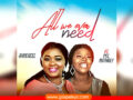"MUSIC: Amiexcel-""All We Ever Need"" featuring Pst. Ruthney"