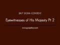 24/7 DOXA Content,  24th April- EYEWITNESS OF HIS MAJESTY Pt.2