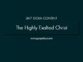 24/7 DOXA Content, 29th July-THE HIGHLY EXALTED CHRIST