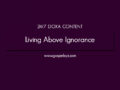 24/7 DOXA Content, 2nd August-LIVING ABOVE IGNORANCE